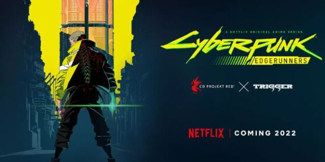 Cyberpunk: Edgerunners anime series comes to Netflix in 2022
